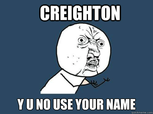 Creighton y u no use your name - Creighton y u no use your name  Y U No