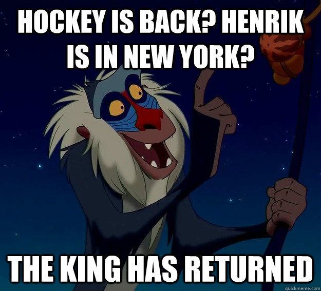 Hockey is back? Henrik is in New York? THE KING HAS RETURNED - Hockey is back? Henrik is in New York? THE KING HAS RETURNED  Misc