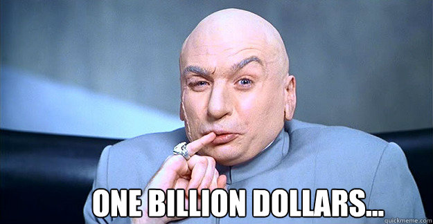Dr. Evil touching pinky to mouth and saying 1 billion dollars