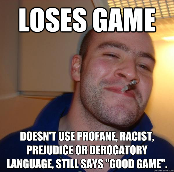 LOSES GAME doesn't use profane, racist, prejudice or derogatory language, still says