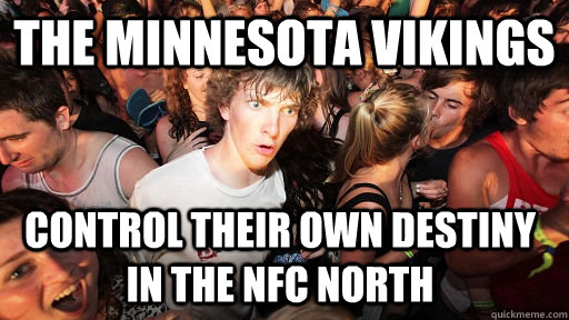 The Minnesota Vikings control their own destiny in the nfc north - The Minnesota Vikings control their own destiny in the nfc north  Sudden Clarity Clarence