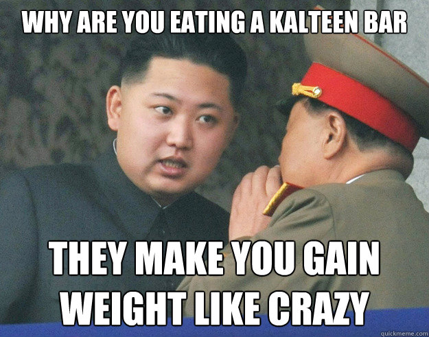 Hungry kim jong un memes quickmeme why are you eating a kalteen bar they make you gain weight like crazy ccuart Gallery