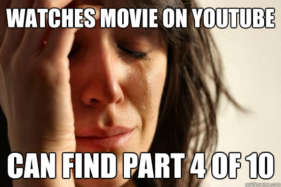 Watches Movie on youtube can find part 4 of 10 - Watches Movie on youtube can find part 4 of 10  First World Problems
