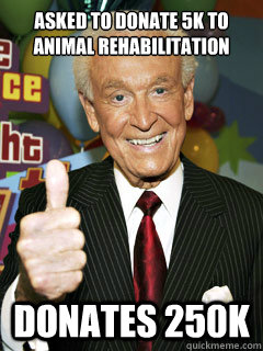 asked to donate 5k to animal rehabilitation donates 250k - asked to donate 5k to animal rehabilitation donates 250k  Good Guy Bob Barker
