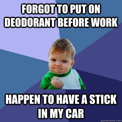 Forgot to put on deodorant before work Happen to have a stick in my car - Forgot to put on deodorant before work Happen to have a stick in my car  Misc