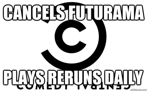 Cancels futurama Plays reruns daily - Cancels futurama Plays reruns daily  Misc