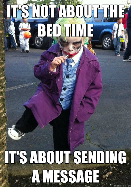 It's not about the bed time it's about sending a message  - It's not about the bed time it's about sending a message   Joker kid