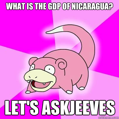 What is the GDP of Nicaragua? Let's Askjeeves - What is the GDP of Nicaragua? Let's Askjeeves  Slowpoke