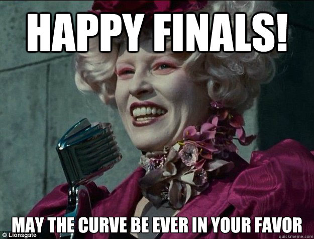 Happy Finals! May the curve be Ever in your Favor