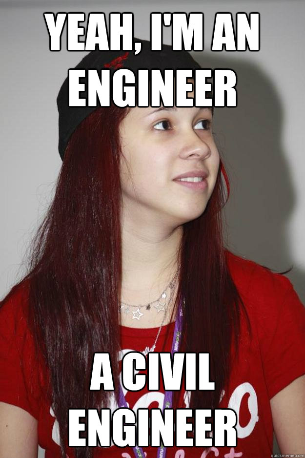 yeah, i'm an engineer A Civil Engineer