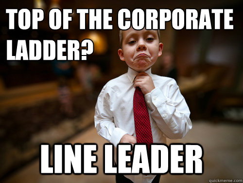 Top of the Corporate Ladder? Line Leader  Financial Advisor Kid