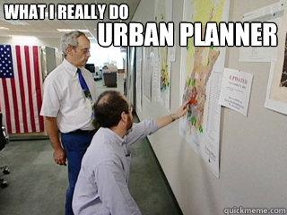 Funny Meme Urban : Urban planner what i really do urban planner quickmeme