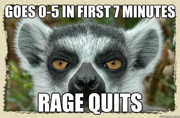 goes 0-5 in first 7 minutes rage quits