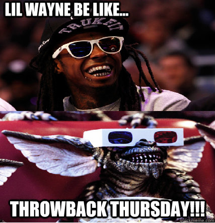 lil wayne be like... throwback thursday!!!