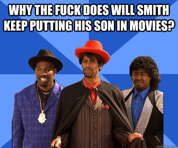 Why the fuck does will smith keep putting his son in movies?   Hollywood Nepotism