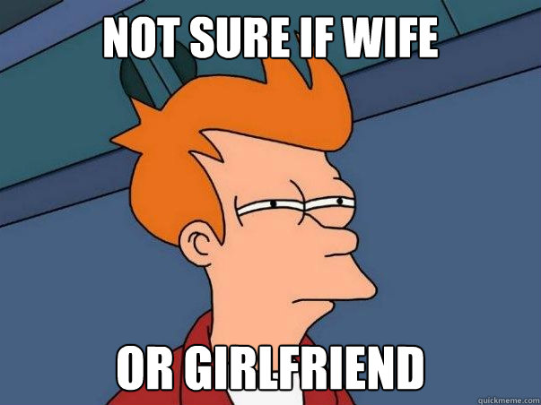 Not sure if wife or girlfriend