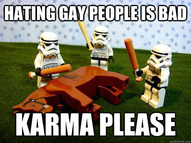 hating gay people is bad Karma Please - hating gay people is bad Karma Please  Misc