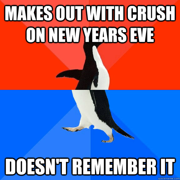 makes out with crush on new years eve doesn't remember it - makes out with crush on new years eve doesn't remember it  Socially Awesome Awkward Penguin