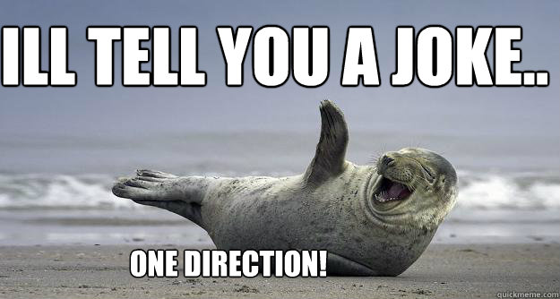ill tell you a joke.. one direction! - ill tell you a joke.. one direction!  Sarcastic Laugh Seal