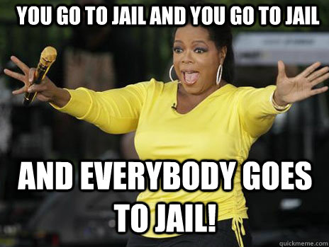 You go to Jail and you go to jail and EVERYbody goes to jail!  Oprah Loves Ham