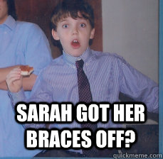 sarah got her braces off?