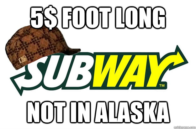 5$ Foot long  Not in Alaska