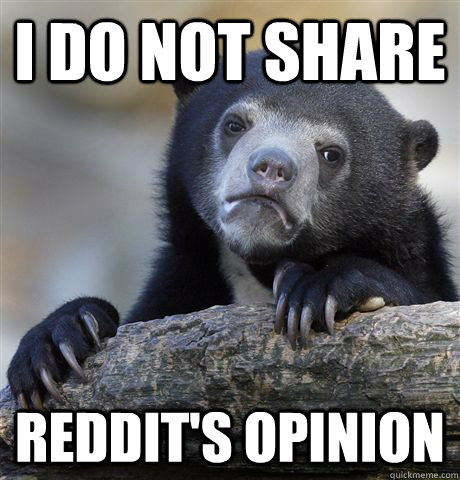 I Do not share Reddit's Opinion - I Do not share Reddit's Opinion  Confession Bear