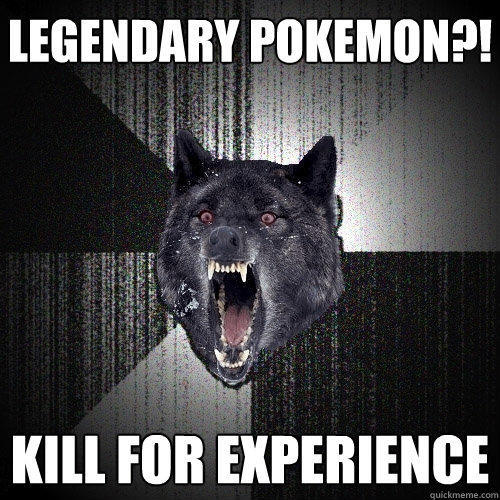 Legendary Pokemon?! KILL FOR EXPERIENCE - Legendary Pokemon?! KILL FOR EXPERIENCE  Insanity Wolf