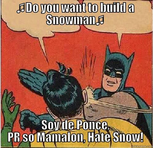 ♫DO YOU WANT TO BUILD A SNOWMAN♫ SOY DE PONCE, PR SO MAMALON, HATE SNOW! Batman Slapping Robin