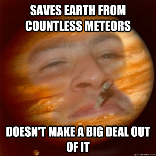 Saves earth from countless meteors doesn't make a big deal out of it