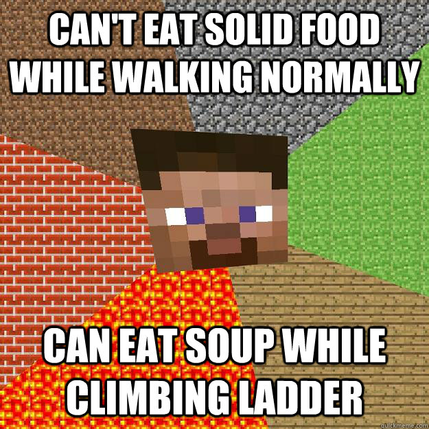 Can't eat solid food while walking normally Can eat soup while climbing ladder - Can't eat solid food while walking normally Can eat soup while climbing ladder  Minecraft