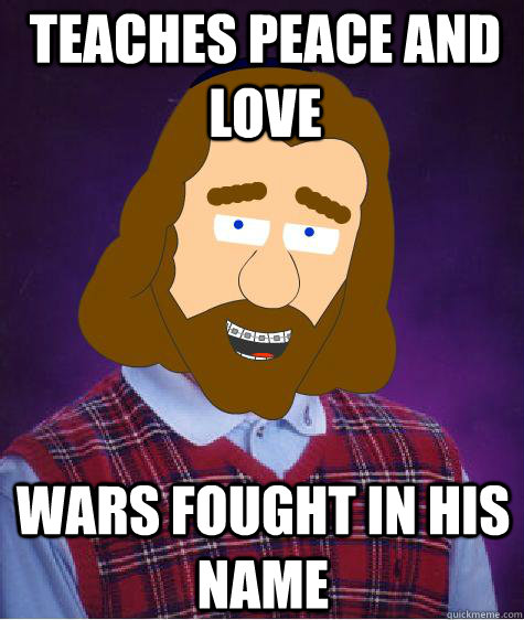 teaches peace and love wars fought in his name