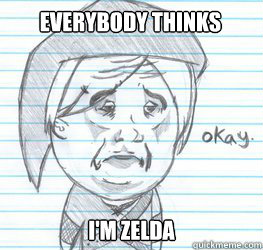 Everybody thinks I'm Zelda - Everybody thinks I'm Zelda  Okay Link