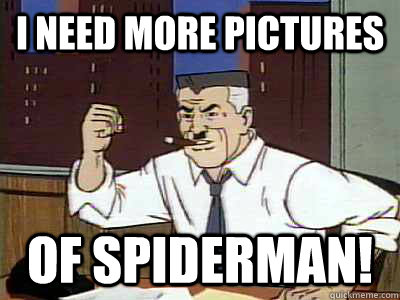 I need more pictures of SPIDERMAN!