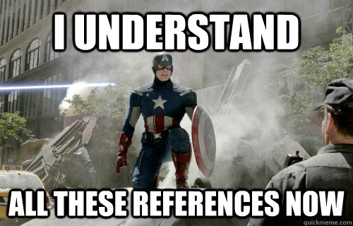 I understand All these references now - I understand All these references now  Reference Captain America