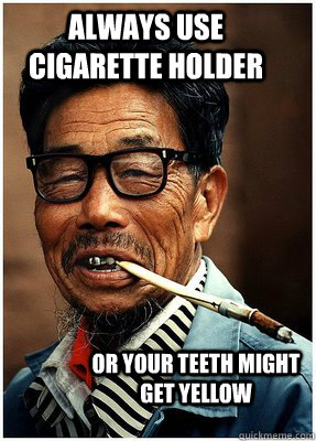 always use cigarette holder or your teeth might get yellow - always use cigarette holder or your teeth might get yellow  YORO!