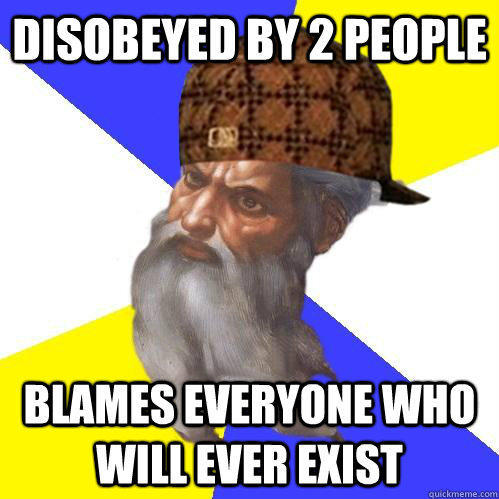 disobeyed by 2 people blames everyone who will ever exist