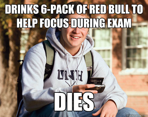 drinks 6-pack of red bull to help focus during exam dies - drinks 6-pack of red bull to help focus during exam dies  College Freshman