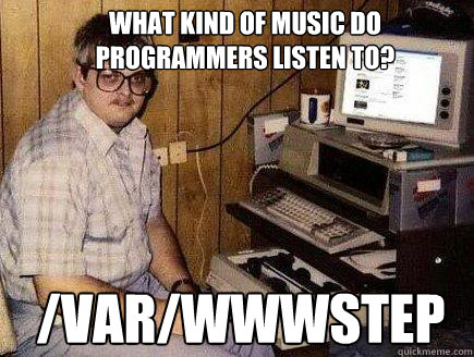 What kind of music do programmers listen to? /var/wwwstep - What kind of music do programmers listen to? /var/wwwstep  Perplexed Programmer