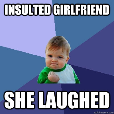 Insulted Girlfriend She Laughed - Insulted Girlfriend She Laughed  Success Kid