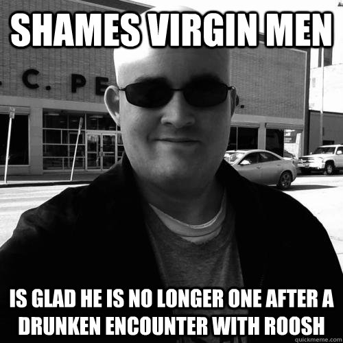shames virgin men is glad he is no longer one after a drunken encounter with roosh - shames virgin men is glad he is no longer one after a drunken encounter with roosh  Matt Forney