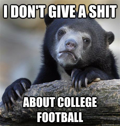 i don't give a shit about college football  - i don't give a shit about college football   Confession Bear