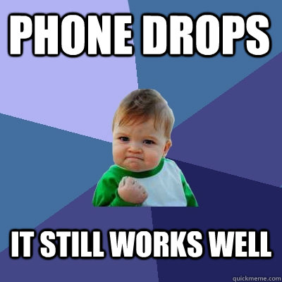 phone drops it still works well - phone drops it still works well  Success Kid