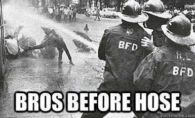 Bros before hose
