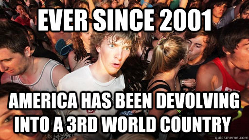 Ever since 2001  America has been devolving into a 3rd world country - Ever since 2001  America has been devolving into a 3rd world country  Sudden Clarity Clarence