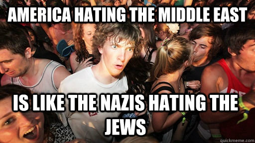 America hating the middle east is like the Nazis hating the jews - America hating the middle east is like the Nazis hating the jews  Sudden Clarity Clarence