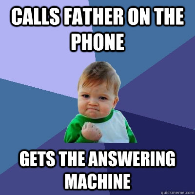 Calls father on the phone Gets the answering machine - Calls father on the phone Gets the answering machine  Success Kid