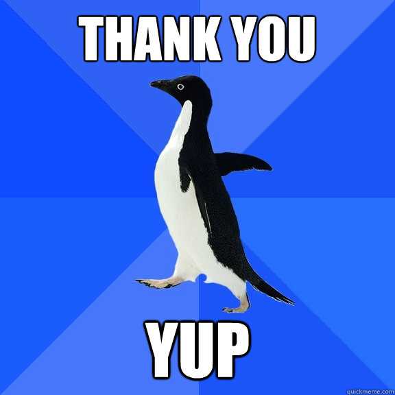 thank You Yup - thank You Yup  Socially Awkward Penguin