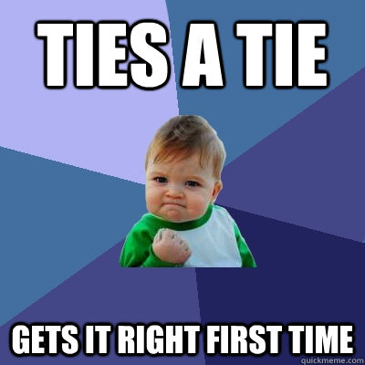 Ties a tie gets it right first time - Ties a tie gets it right first time  Success Kid