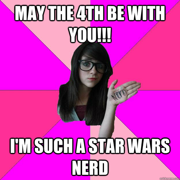 May the 4th be with you!!! i'm such a star wars nerd  Idiot Nerd Girl